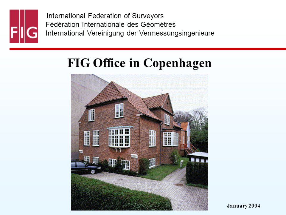 January 2004 International Federation of Surveyors Fédération Internationale des Géomètres International Vereinigung der Vermessungsingenieure FIG Off