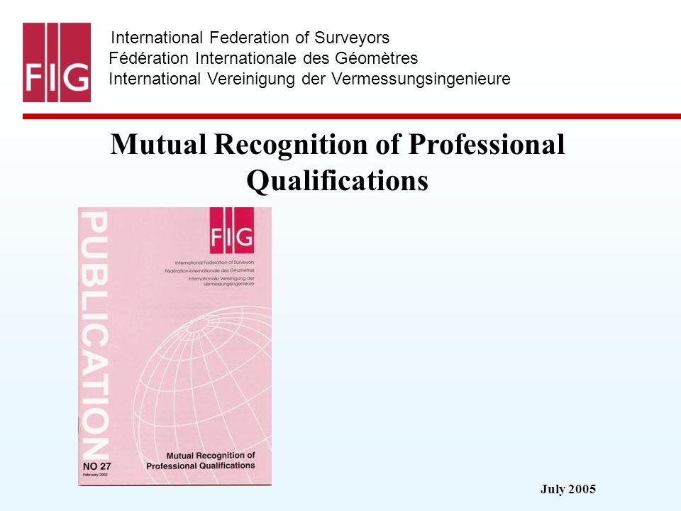 July 2005 International Federation of Surveyors Fédération Internationale des Géomètres International Vereinigung der Vermessungsingenieure Mutual Rec