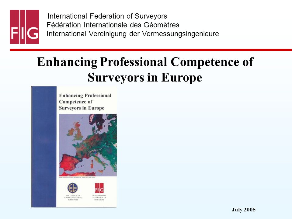 July 2005 International Federation of Surveyors Fédération Internationale des Géomètres International Vereinigung der Vermessungsingenieure Enhancing