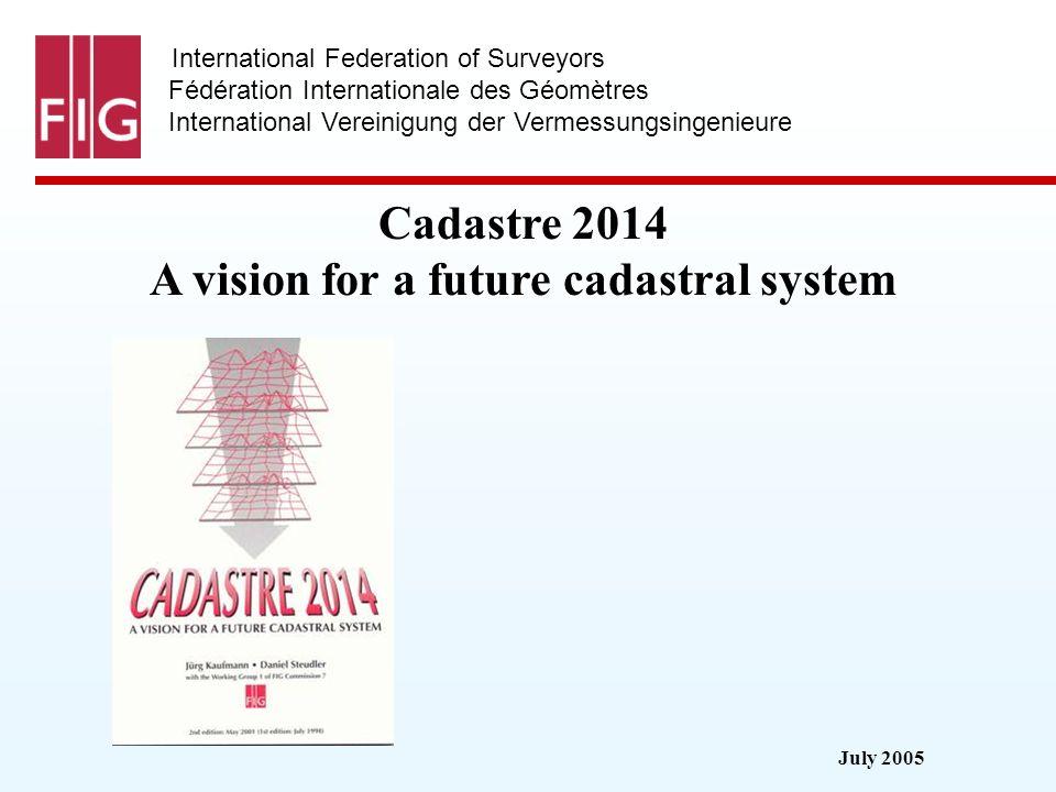 July 2005 International Federation of Surveyors Fédération Internationale des Géomètres International Vereinigung der Vermessungsingenieure Cadastre 2