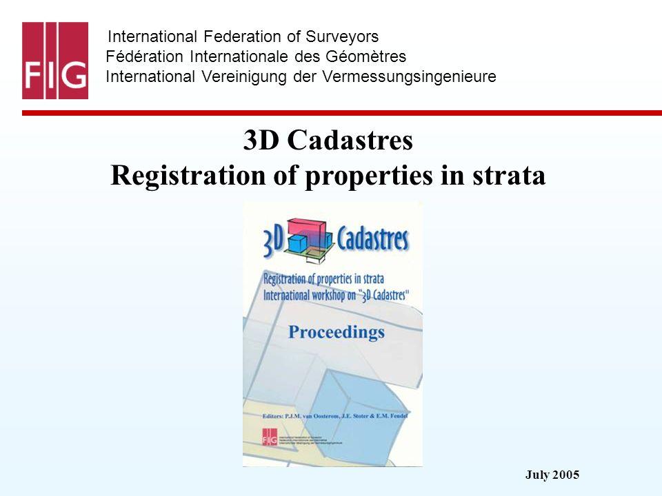 July 2005 International Federation of Surveyors Fédération Internationale des Géomètres International Vereinigung der Vermessungsingenieure 3D Cadastr