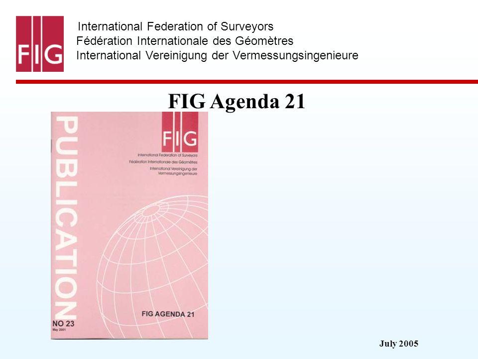 July 2005 International Federation of Surveyors Fédération Internationale des Géomètres International Vereinigung der Vermessungsingenieure FIG Agenda