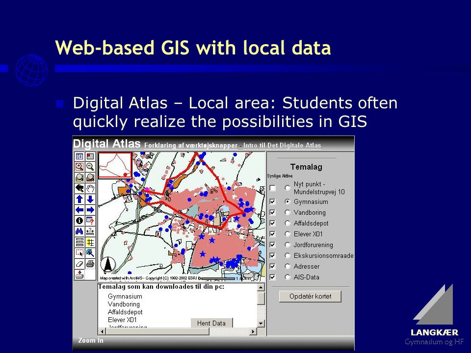 LANGKÆR Gymnasium og HF Web-based GIS with local data Digital Atlas – Local area: Students often quickly realize the possibilities in GIS