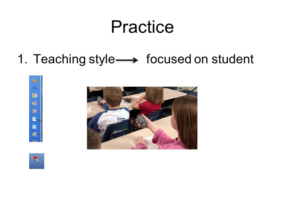 Practice 1.Teaching style focused on student