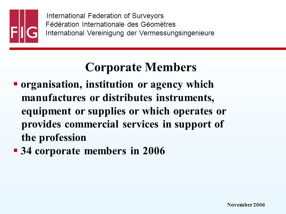 November 2006 International Federation of Surveyors Fédération Internationale des Géomètres International Vereinigung der Vermessungsingenieure Corpor