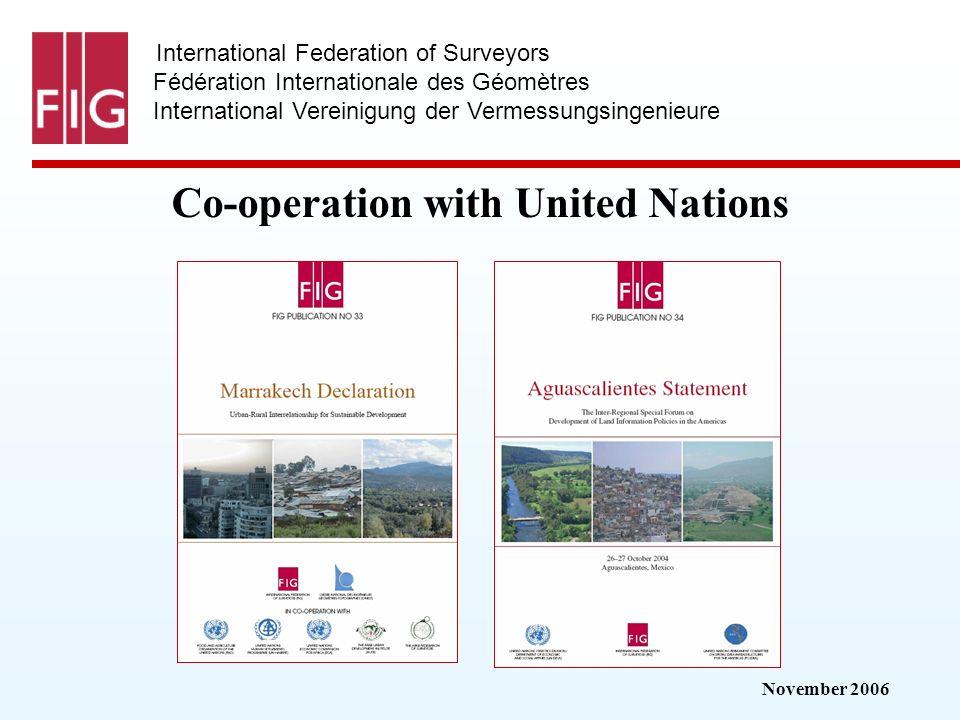 November 2006 International Federation of Surveyors Fédération Internationale des Géomètres International Vereinigung der Vermessungsingenieure Co-operation with United Nations