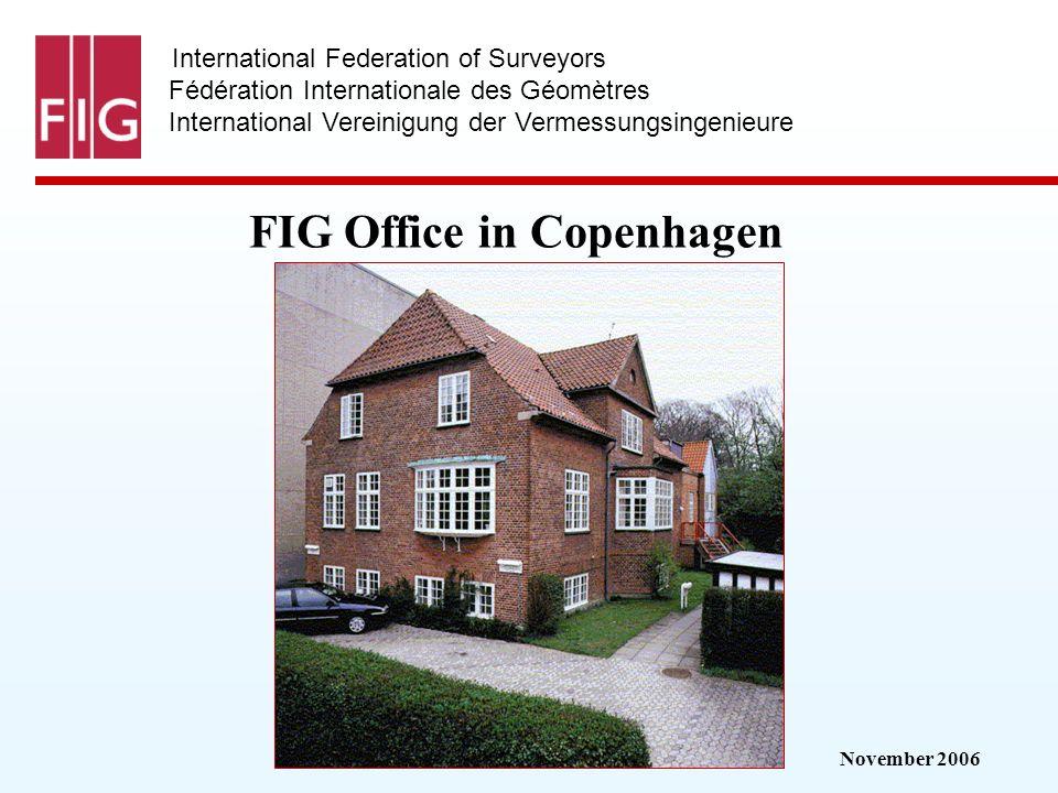 November 2006 International Federation of Surveyors Fédération Internationale des Géomètres International Vereinigung der Vermessungsingenieure FIG Office in Copenhagen