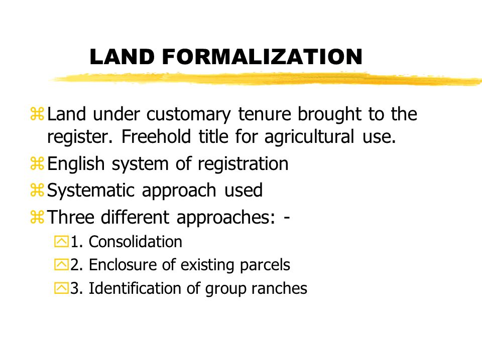 LAND FORMALIZATION zLand under customary tenure brought to the register.