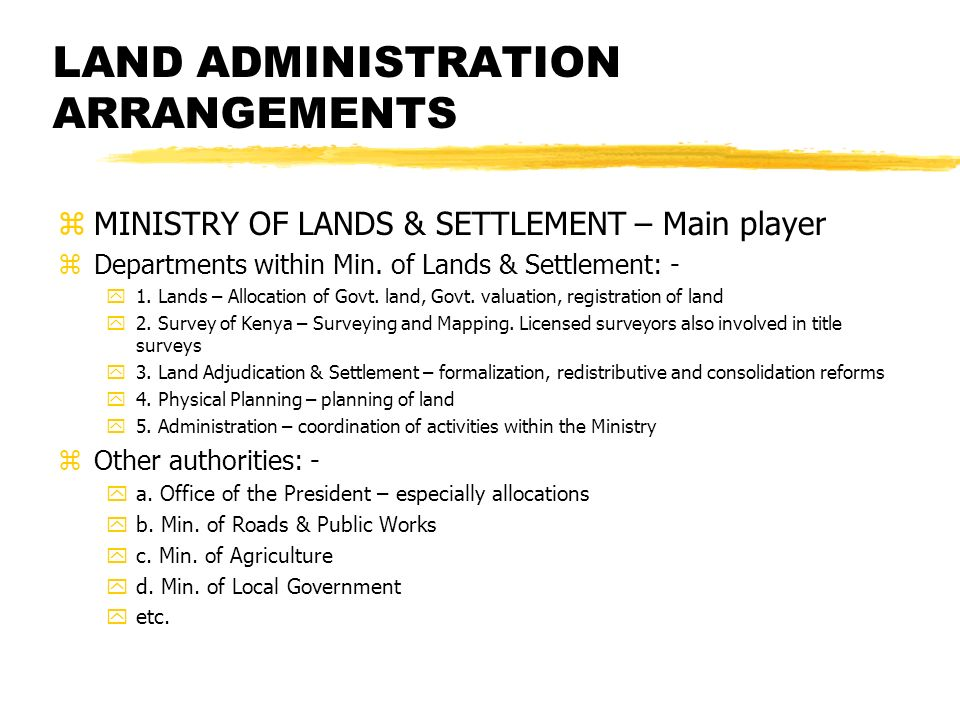 LAND ADMINISTRATION ARRANGEMENTS zMINISTRY OF LANDS & SETTLEMENT – Main player zDepartments within Min.