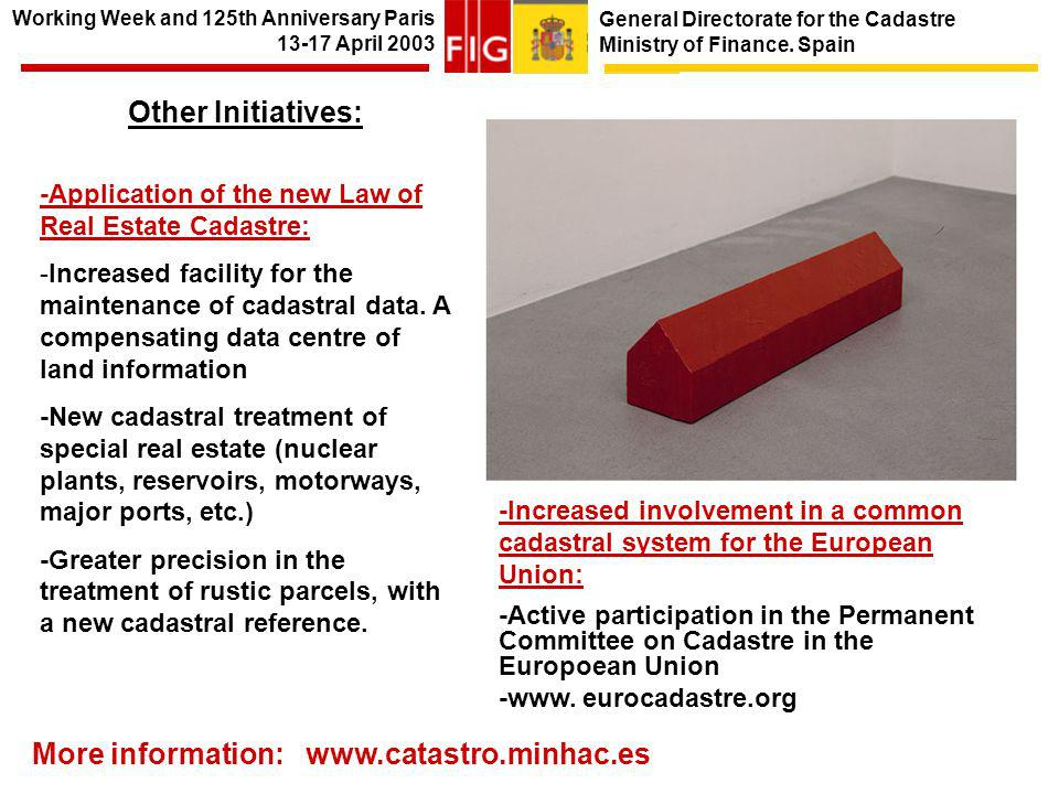 General Directorate for the Cadastre Ministry of Finance. Spain Other Initiatives: -Application of the new Law of Real Estate Cadastre: -Increased fac