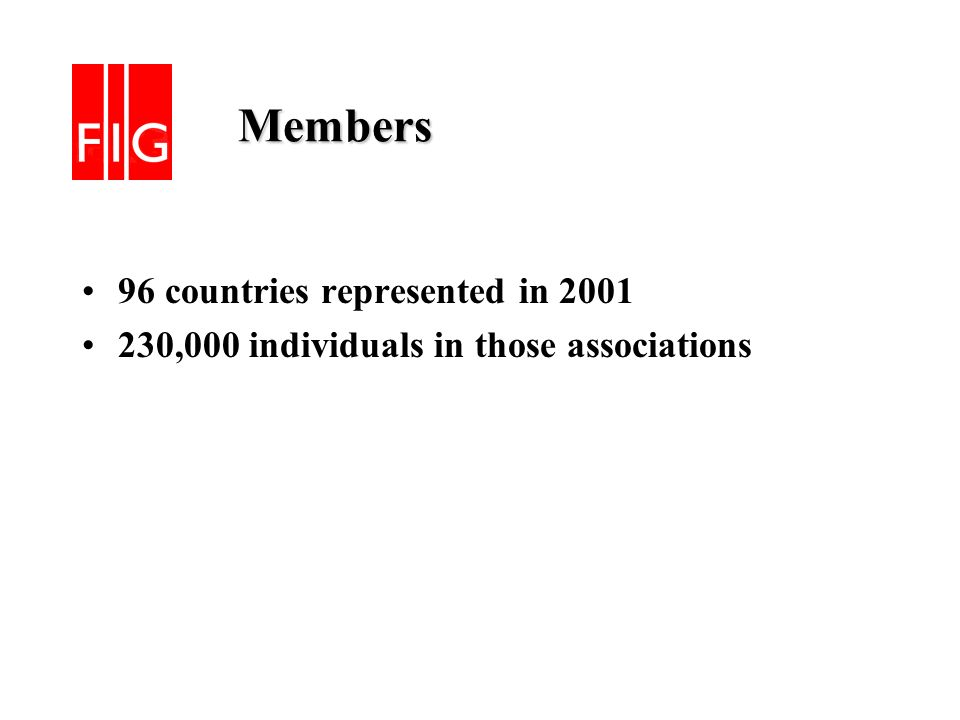 Members Members 96 countries represented in 2001 230,000 individuals in those associations