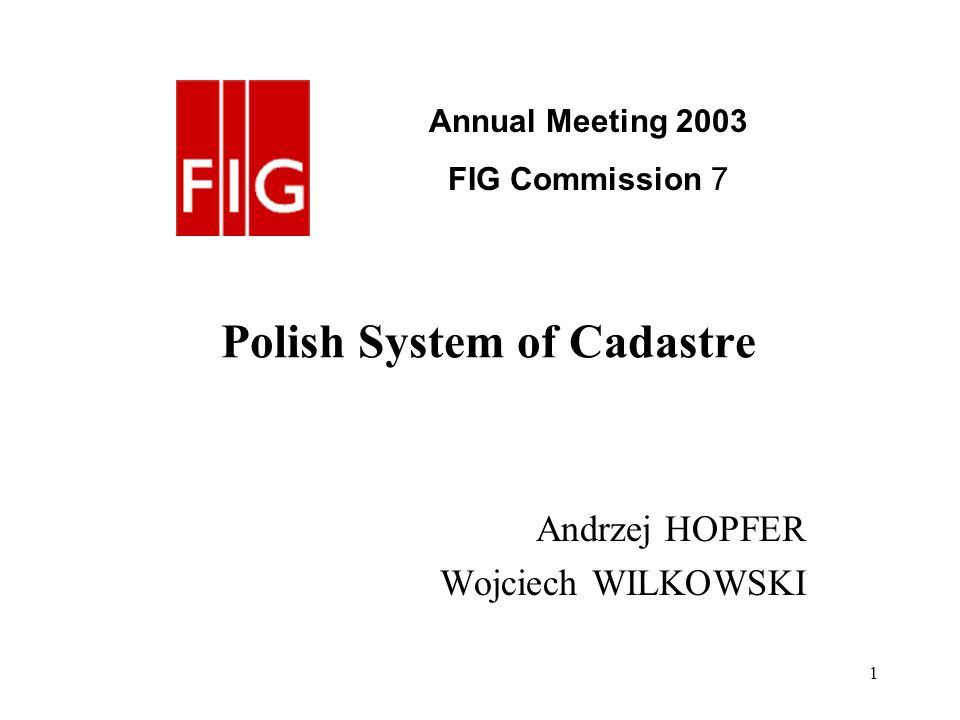1 Polish System of Cadastre Andrzej HOPFER Wojciech WILKOWSKI Annual Meeting 2003 FIG Commission 7