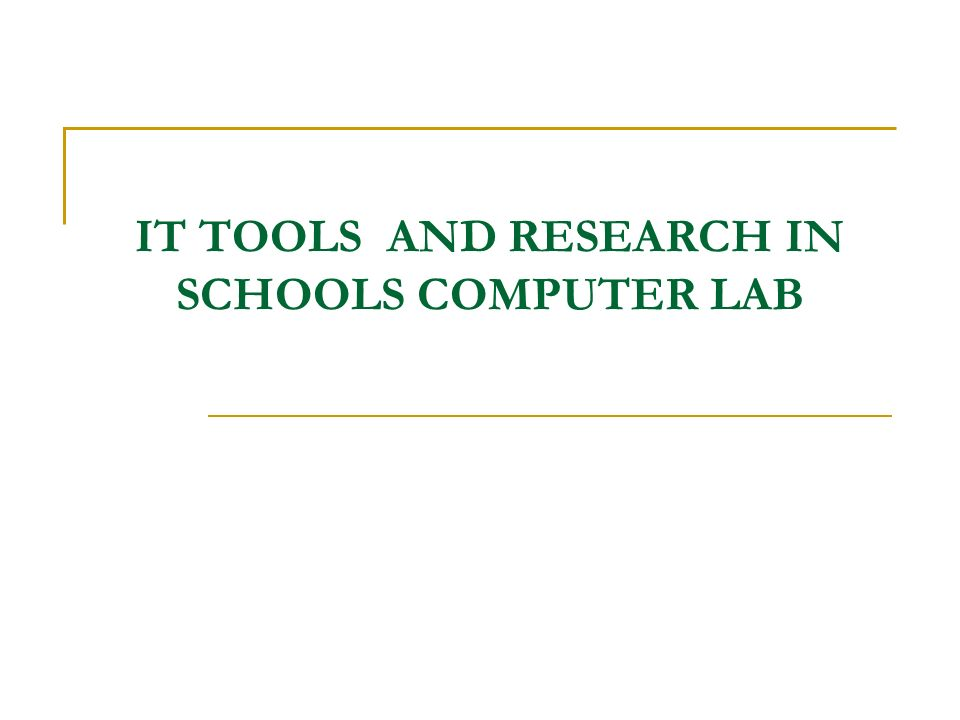 IT TOOLS AND RESEARCH IN SCHOOLS COMPUTER LAB