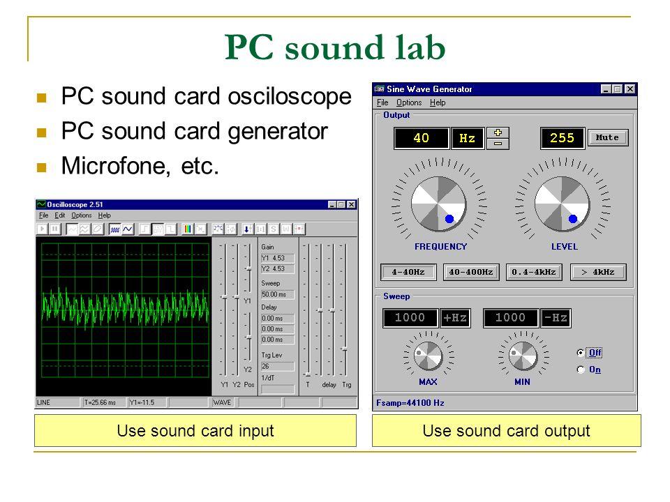 PC sound lab PC sound card osciloscope PC sound card generator Microfone, etc. Use sound card inputUse sound card output