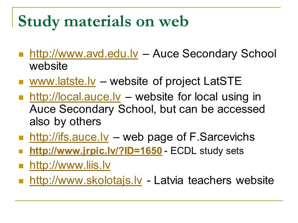 Study materials on web http://www.avd.edu.lv – Auce Secondary School website http://www.avd.edu.lv www.latste.lv – website of project LatSTE www.latst