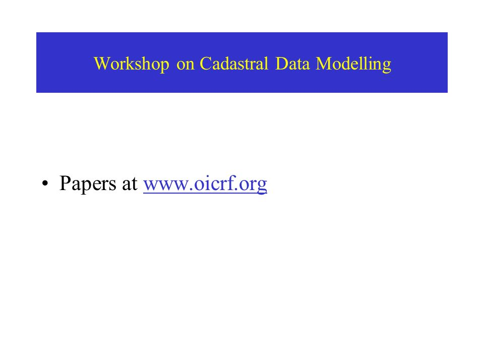 Workshop on Cadastral Data Modelling Papers at www.oicrf.org