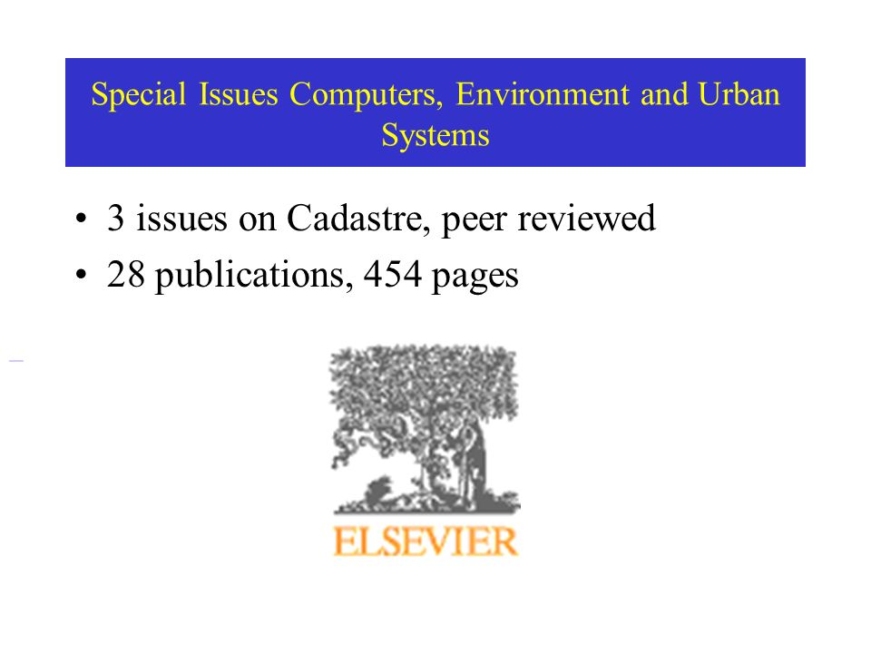 Special Issues Computers, Environment and Urban Systems 3 issues on Cadastre, peer reviewed 28 publications, 454 pages