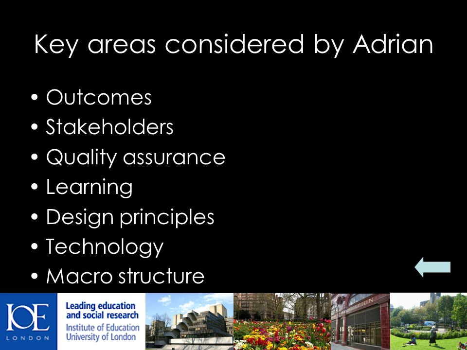 Key areas considered by Adrian Outcomes Stakeholders Quality assurance Learning Design principles Technology Macro structure