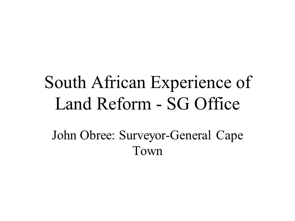 South African Experience of Land Reform - SG Office John Obree: Surveyor-General Cape Town