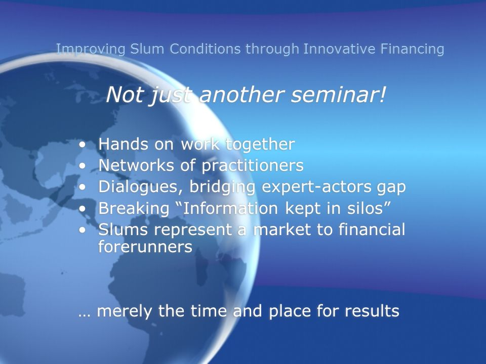 Improving Slum Conditions through Innovative Financing Not just another seminar.