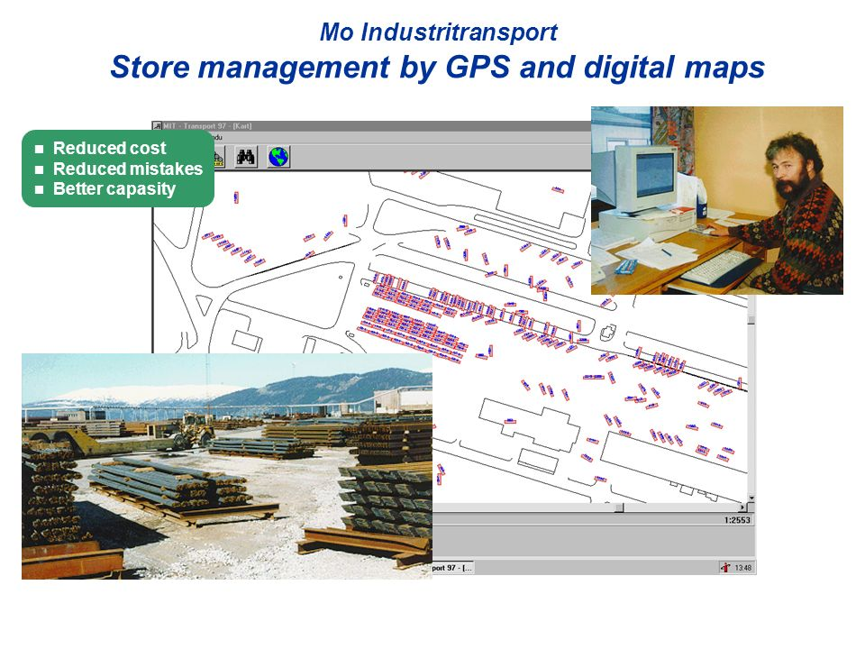Mo Industritransport Store management by GPS and digital maps n Reduced cost n Reduced mistakes n Better capasity
