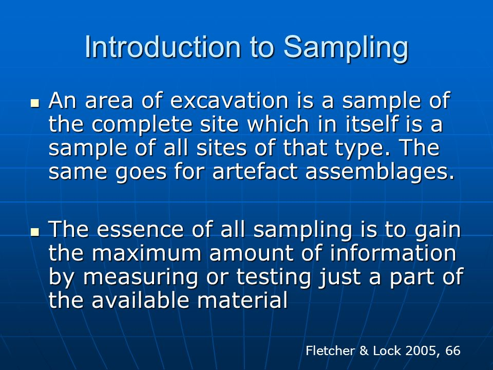 Introduction to Sampling An area of excavation is a sample of the complete site which in itself is a sample of all sites of that type. The same goes f