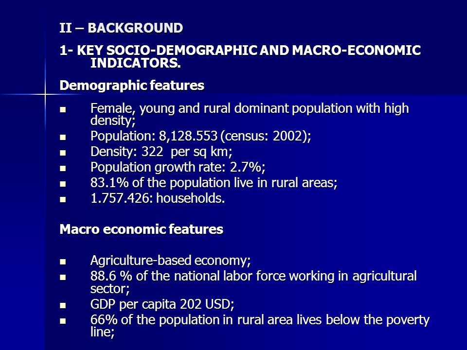 II – BACKGROUND 1- KEY SOCIO-DEMOGRAPHIC AND MACRO-ECONOMIC INDICATORS. Demographic features Female, young and rural dominant population with high den