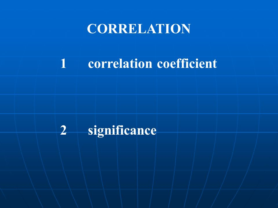 CORRELATION 1 correlation coefficient 2 significance