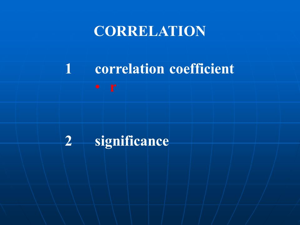 CORRELATION 1 correlation coefficient r 2 significance