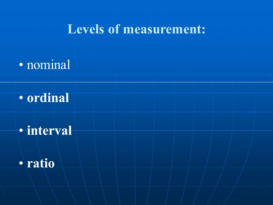 nominal ordinal interval ratio Levels of measurement: