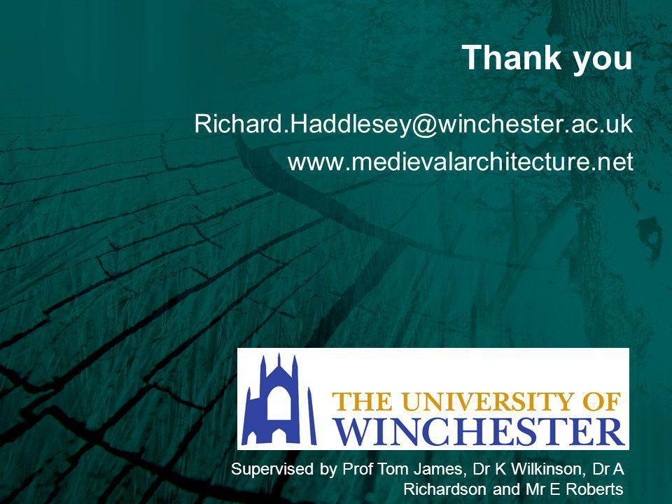 Thank you Richard.Haddlesey@winchester.ac.uk www.medievalarchitecture.net Supervised by Prof Tom James, Dr K Wilkinson, Dr A Richardson and Mr E Roberts