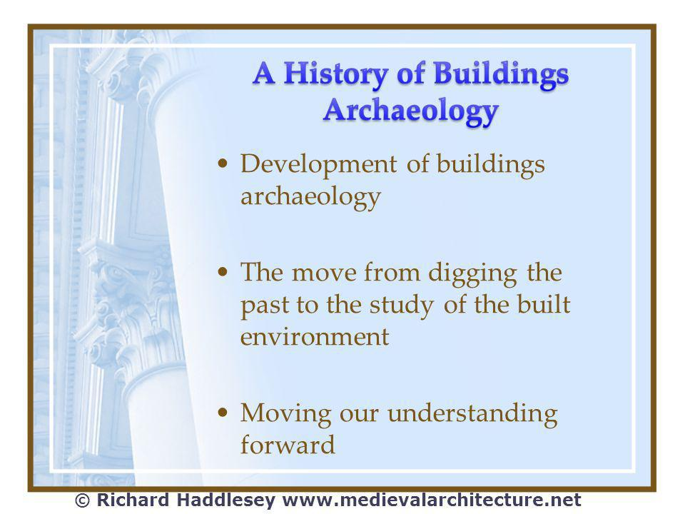 Development of buildings archaeology The move from digging the past to the study of the built environment Moving our understanding forward © Richard Haddlesey