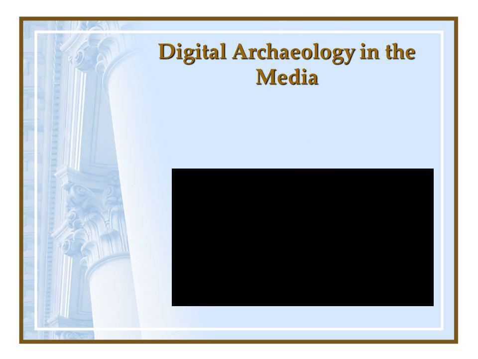 Digital Archaeology in the Media