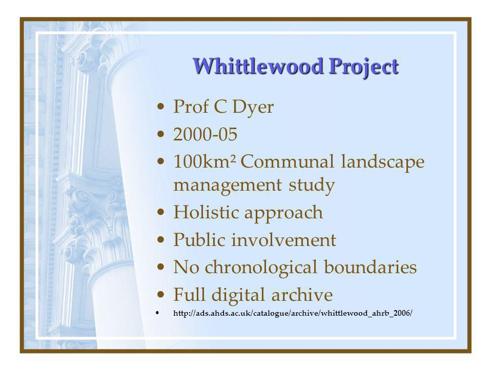 Whittlewood Project Prof C Dyer km² Communal landscape management study Holistic approach Public involvement No chronological boundaries Full digital archive
