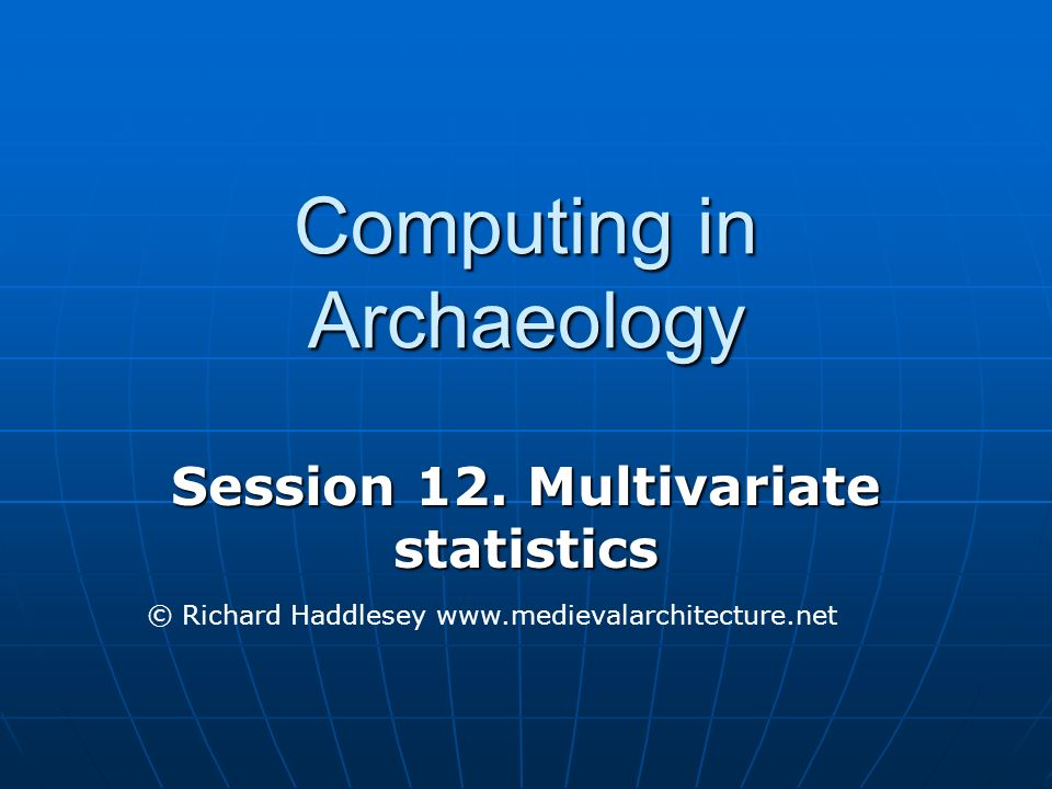 Computing in Archaeology Session 12.
