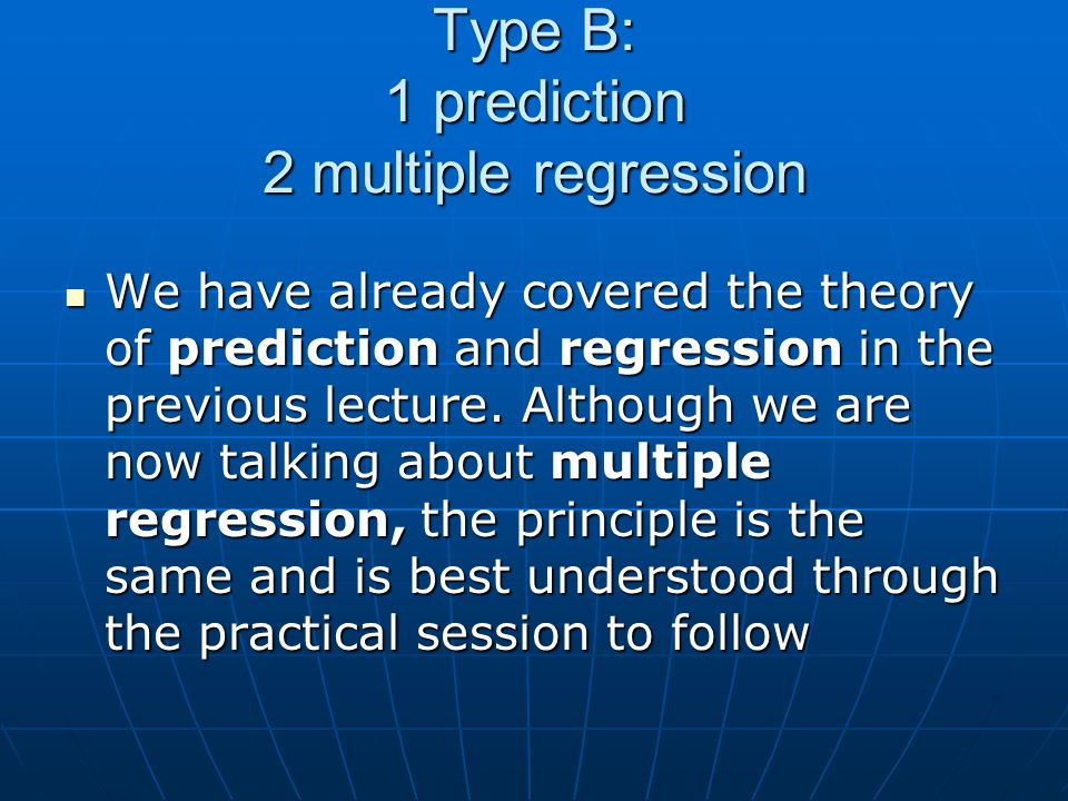 Type B: 1 prediction 2 multiple regression We have already covered the theory of prediction and regression in the previous lecture. Although we are no