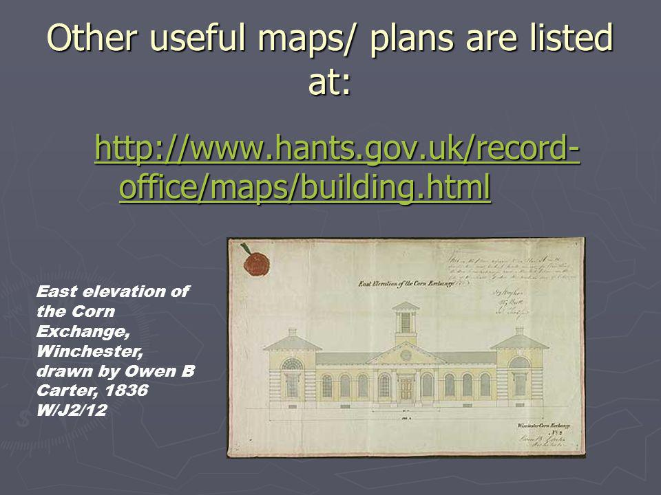 Other useful maps/ plans are listed at: http://www.hants.gov.uk/record- office/maps/building.html http://www.hants.gov.uk/record- office/maps/building.html East elevation of the Corn Exchange, Winchester, drawn by Owen B Carter, 1836 W/J2/12