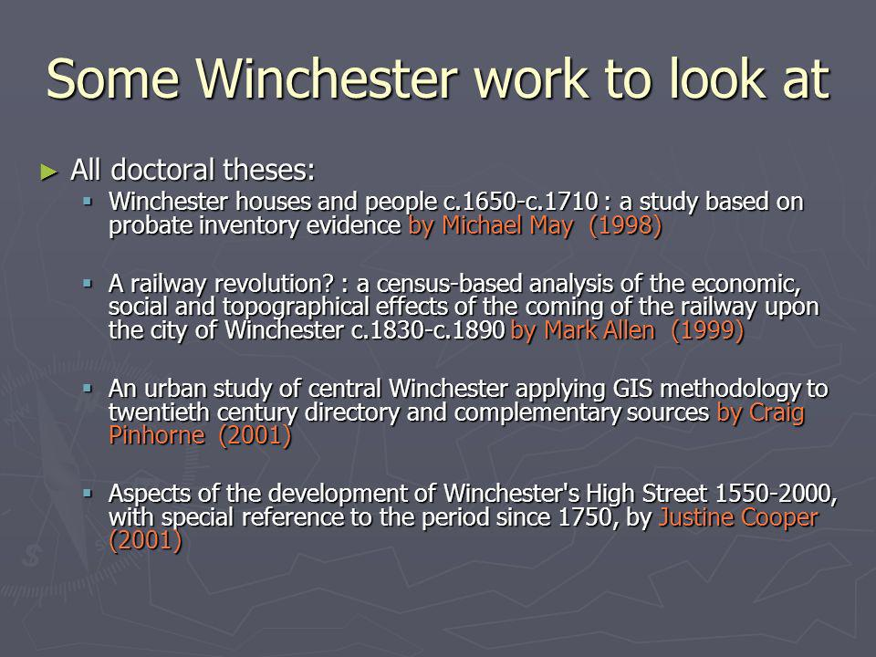 Some Winchester work to look at All doctoral theses: All doctoral theses: Winchester houses and people c.1650-c.1710 : a study based on probate inventory evidence by Michael May (1998) Winchester houses and people c.1650-c.1710 : a study based on probate inventory evidence by Michael May (1998) A railway revolution.