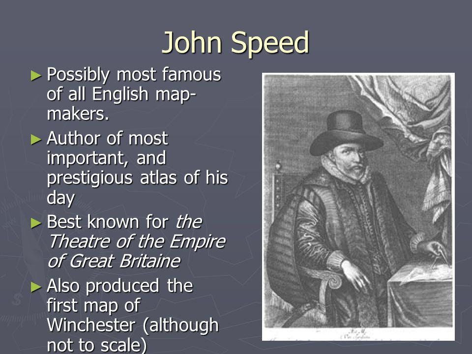John Speed Possibly most famous of all English map- makers.