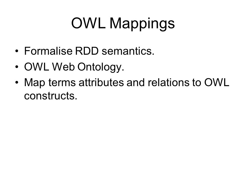 OWL Mappings Formalise RDD semantics. OWL Web Ontology.