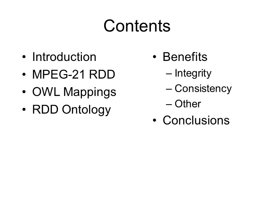 Contents Introduction MPEG-21 RDD OWL Mappings RDD Ontology Benefits –Integrity –Consistency –Other Conclusions