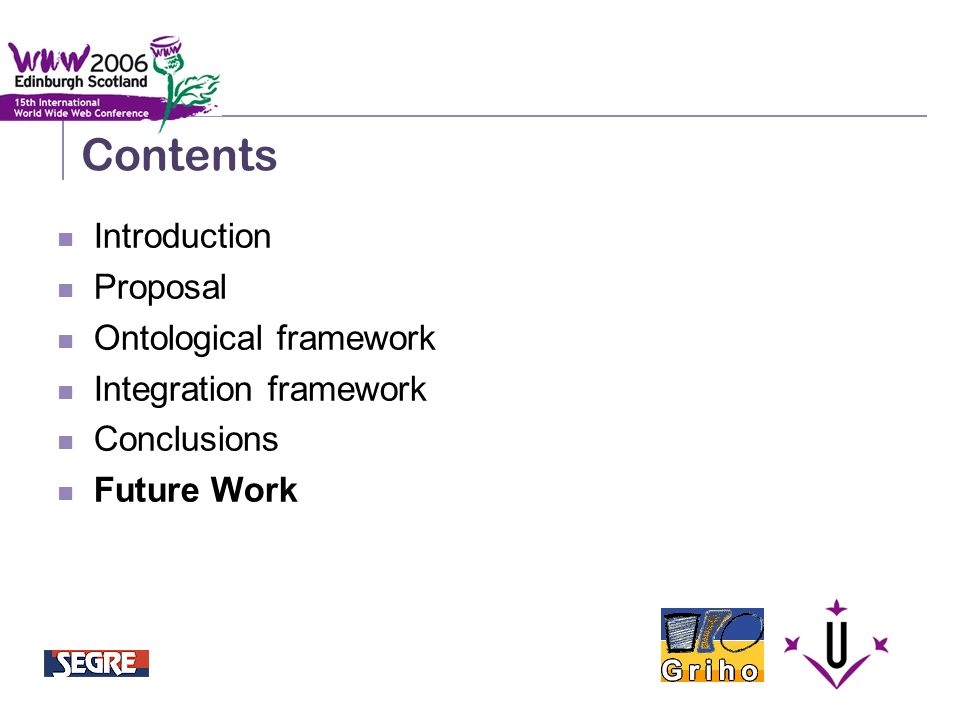 Semantic Integration and Retrieval of Multimedia Metadata Contents Introduction Proposal Ontological framework Integration framework Conclusions Future Work
