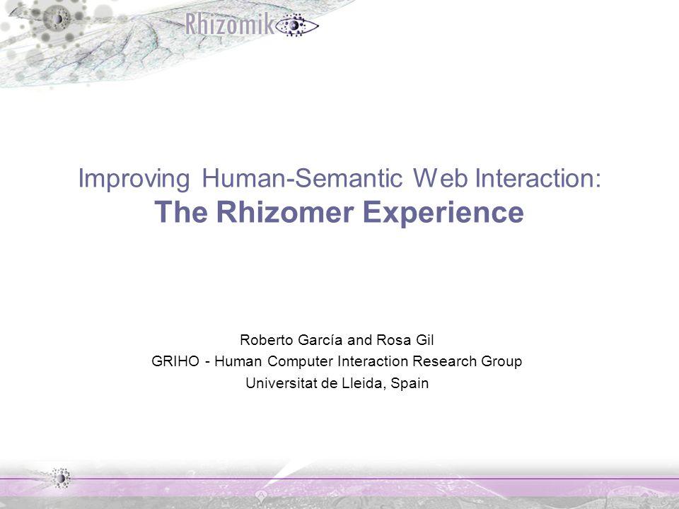 Improving Human-Semantic Web Interaction: The Rhizomer Experience Roberto García and Rosa Gil GRIHO - Human Computer Interaction Research Group Univer