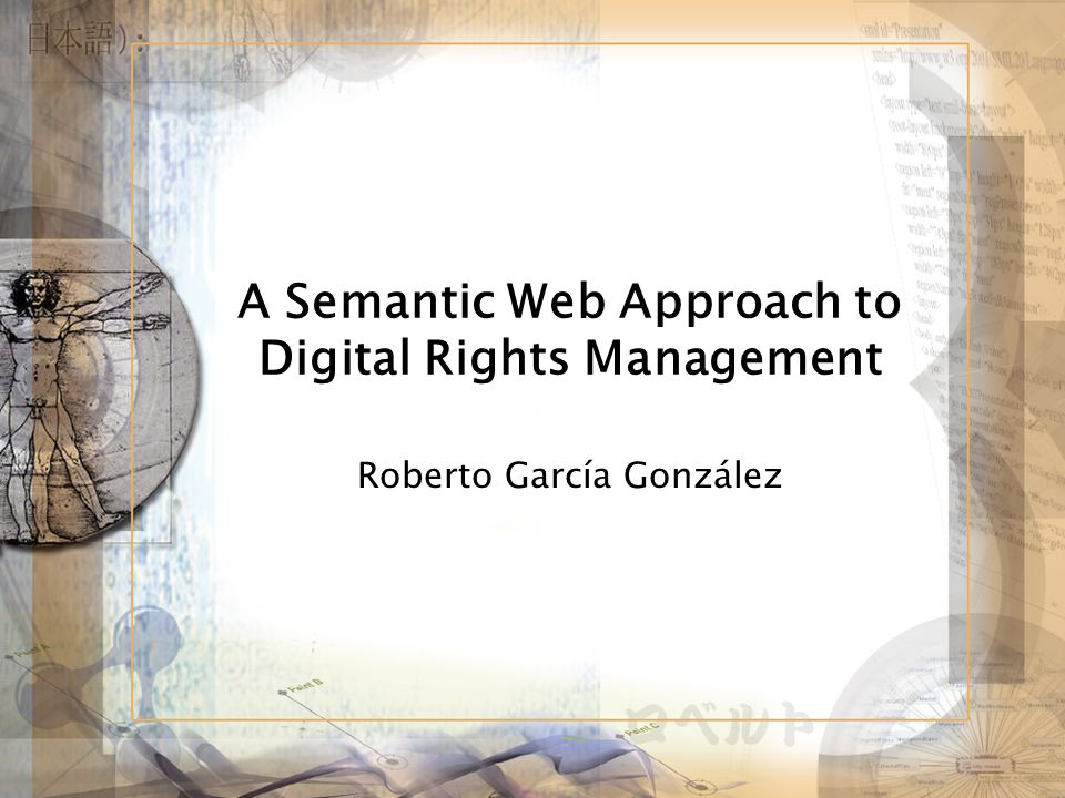 A Semantic Web Approach to Digital Rights Management Roberto García González