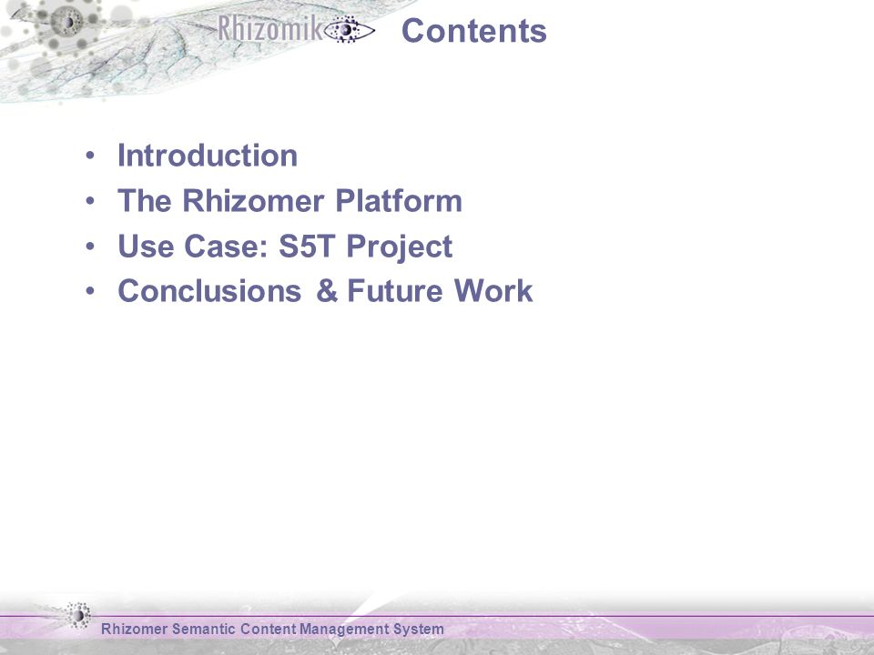 Contents Introduction The Rhizomer Platform Use Case: S5T Project Conclusions & Future Work Rhizomer Semantic Content Management System