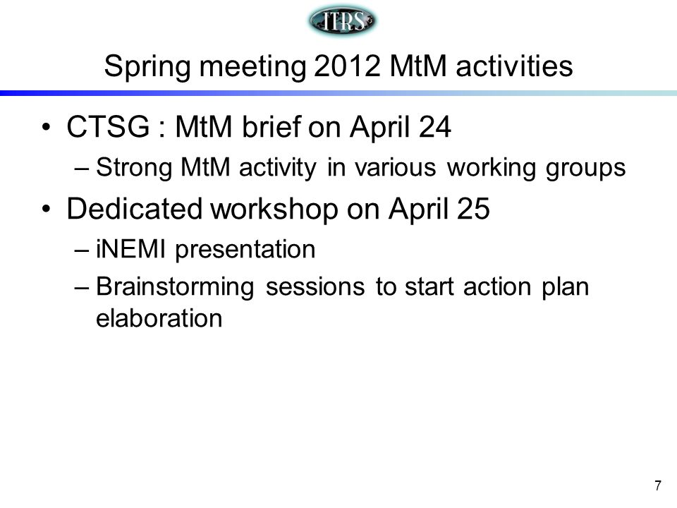 Spring meeting 2012 MtM activities CTSG : MtM brief on April 24 –Strong MtM activity in various working groups Dedicated workshop on April 25 –iNEMI p