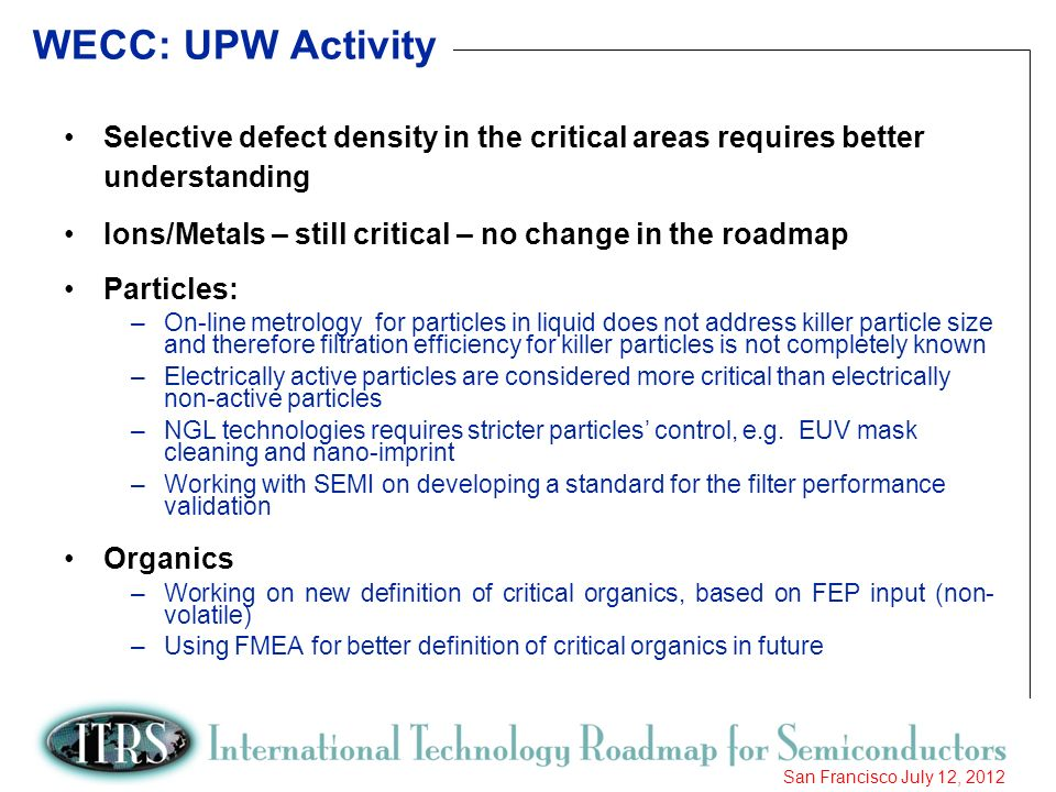 11 San Francisco July 12, 2012 WECC: UPW Activity Selective defect density in the critical areas requires better understanding Ions/Metals – still cri