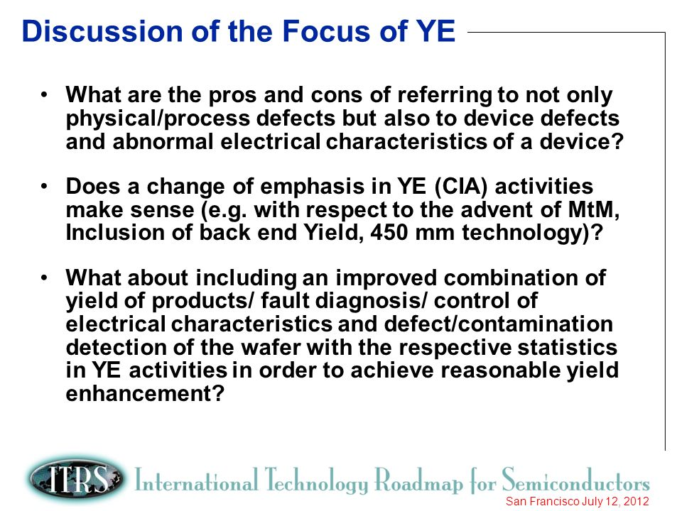 16 San Francisco July 12, 2012 Discussion of the Focus of YE What are the pros and cons of referring to not only physical/process defects but also to