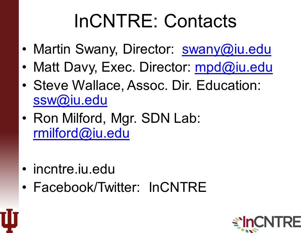 InCNTRE: Contacts Martin Swany, Director: swany@iu.eduswany@iu.edu Matt Davy, Exec.