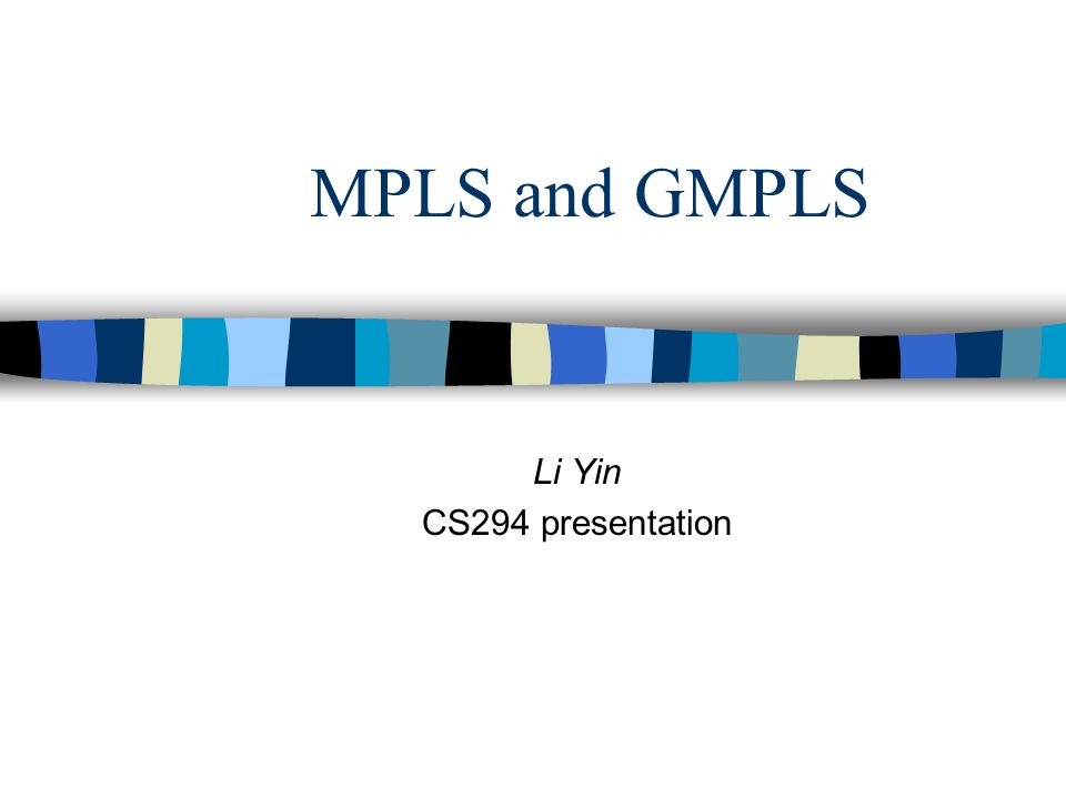MPLS and GMPLS Li Yin CS294 presentation
